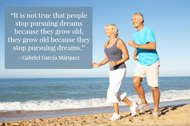 Grow Old When Stop Chasing Your Dreams