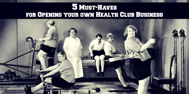 5 Must-Haves for Opening your own Health Club Business