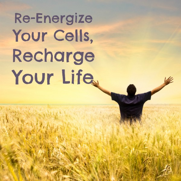 Reenergize Your Cells, Recharge Your Life