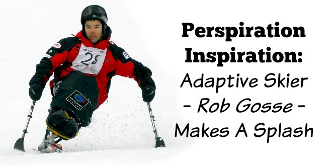 Perspiration Inspiration: Adaptive Skier, Rob Gosse, Makes A Splash
