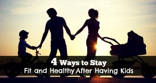 4 Ways to Stay Fit and Healthy After Having Kids