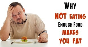 Why Not Eating Enough Food Makes You Fat