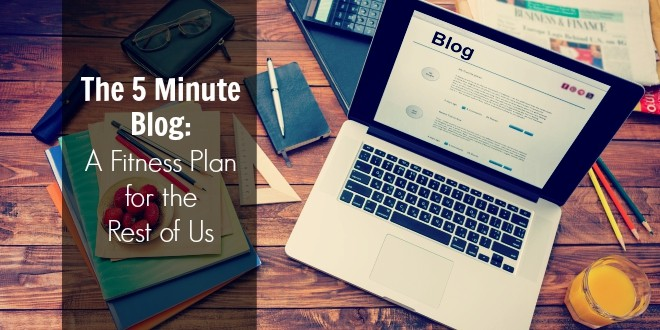The 5 Minute Blog: A Fitness Plan for the Rest of Us