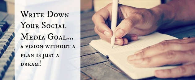 Write Down Your Social Media Goals