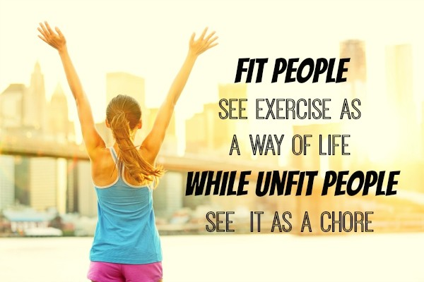 Fit people see exercise as a way of life while unfit people see it as a chore
