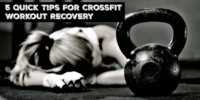 5 Quick Tips For CrossFit Workout Recovery