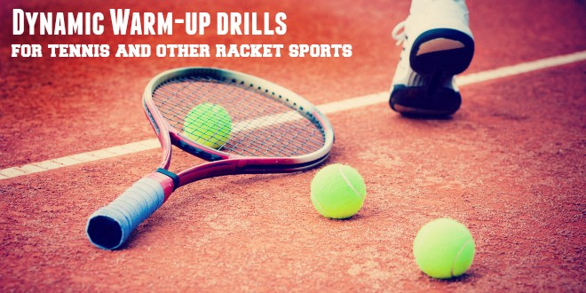 Dynamic Warm-up drills for tennis and other racket sports