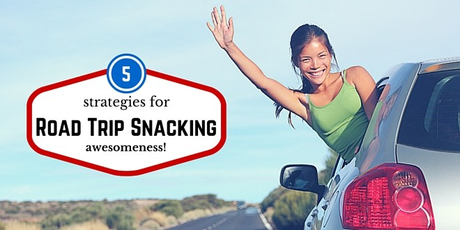 5 road trip snacking strategies of awesomeness
