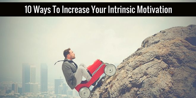 10 Ways To Increase Your Intrinsic Motivation