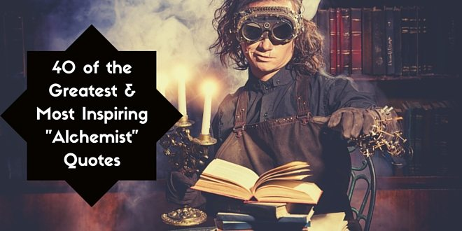 40 of the Greatest and Most Inspiring Alchemist Quotes by Paulo Coelho