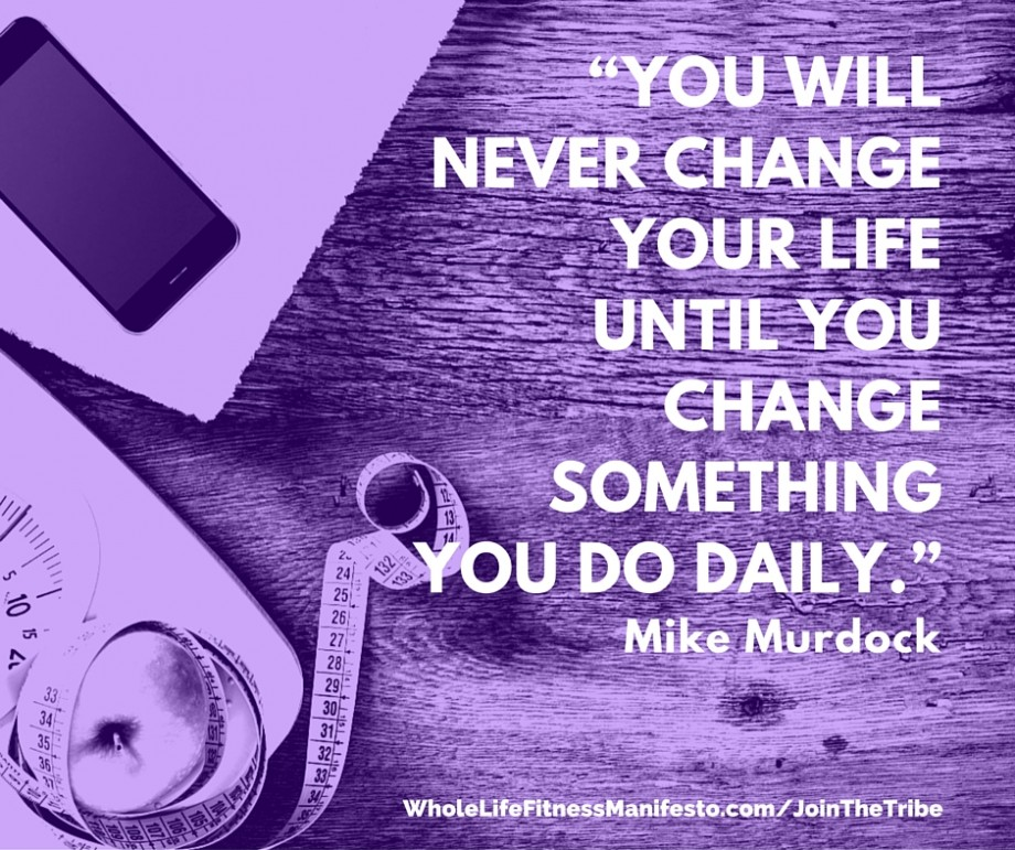You Will Never Change Your Life Until You change something daily