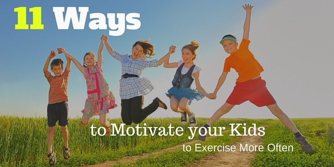 11 Ways To Motivate Your Kids To Exercise More Often