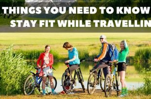 5 Things you need to know to stay fit while travelling