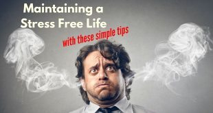 Maintaining A Stress Free Life With These 4 Simple Tips