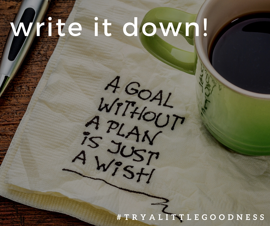 write down your goals to achieve them