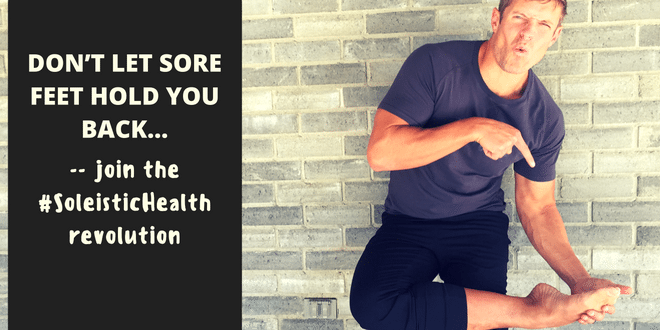Don't let sore feet hold you back - join the #SoleisticHealth revolution