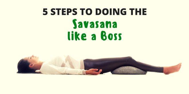 5 steps to doing the savasana like a boss