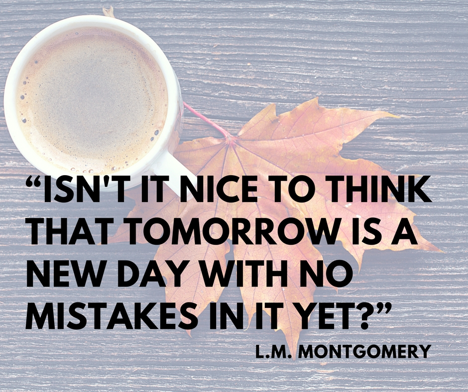 nice-to-think-that-tomorrow-is-a-new-day-with-no-mistakes-in-it-yet