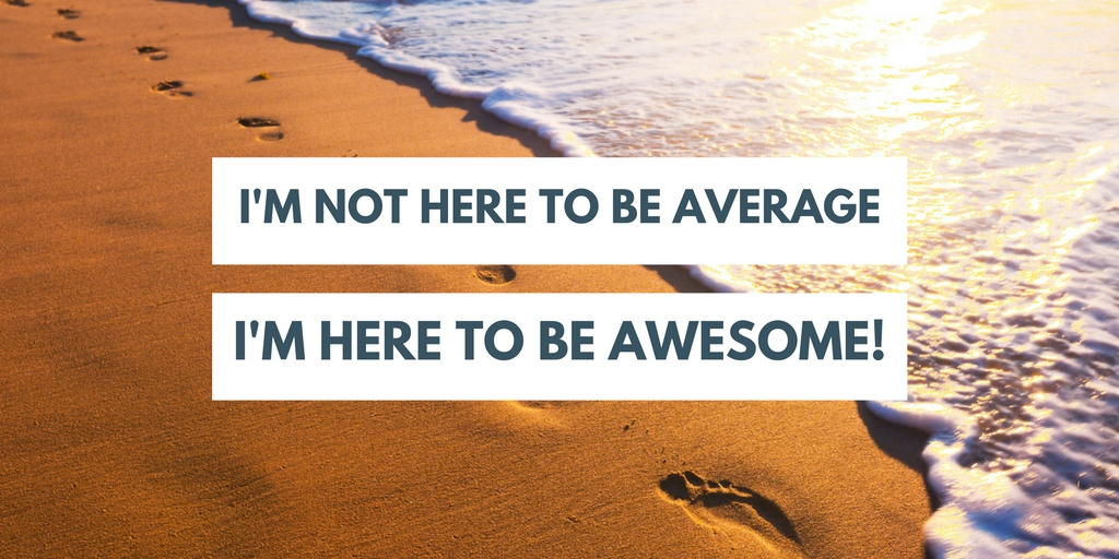 not-here-to-be-average-here-to-be-awesome