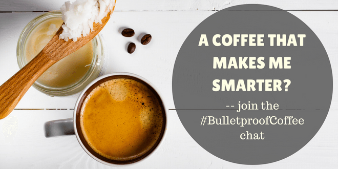 A Coffee that makes me Smarter? Join the #BulletproofCoffee Chat