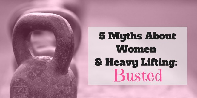 5 Myths about Women & Heavy Lifting Busted
