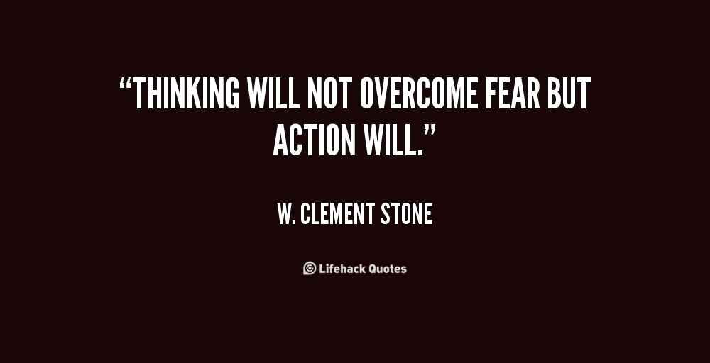 thinking-will-not-overcome-fear-but-action-will-action-quote