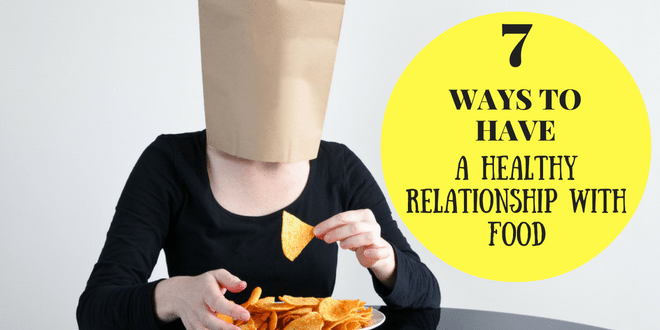7 ways to have a healthy relationship with food
