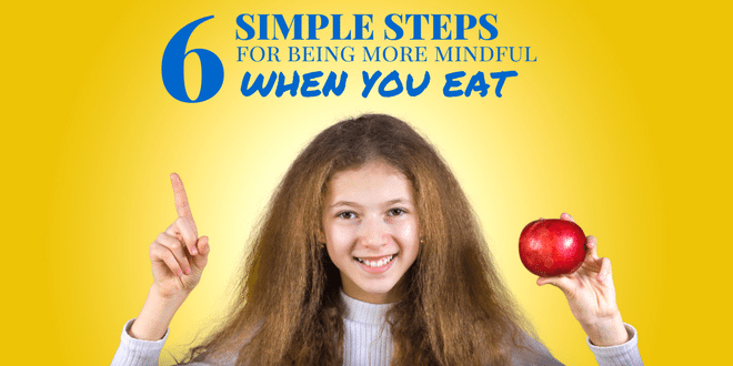 6 simple steps for being more mindful when you eat