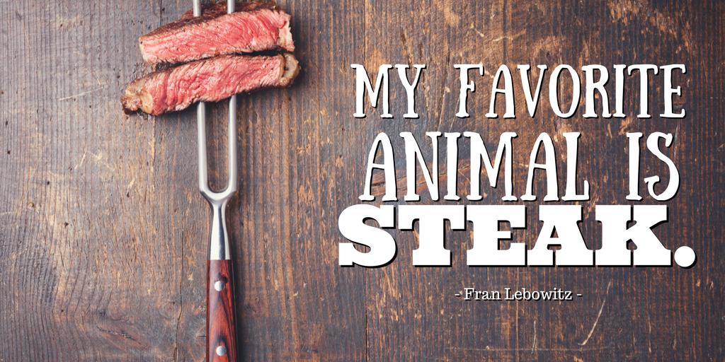 my favorite animal is steak - f lebowitz