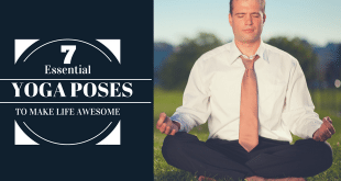 7 Essential Yoga Poses To Make Life More Awesome Now