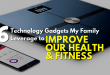 6 Technology Gadgets My Family Leverage to Improve Our Health and Fitness