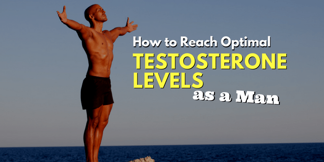 How to Reach Optimal Testosterone Levels as a Man