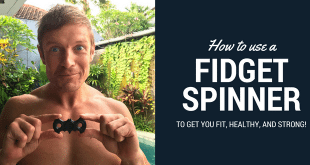 How to use a Fidget Spinner to Get You Fit, Strong and Healthy
