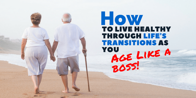 How to live healthy through life's transitions as you #AgeLikeABoss