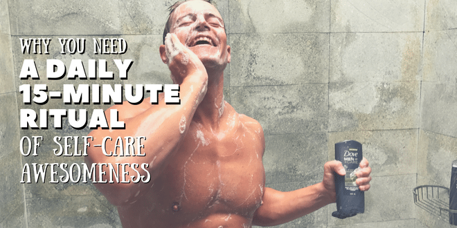 Why You Need a Daily 15-Minute Ritual of Self-Care Awesomeness