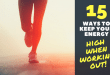 15 Ways to keep your energy high when exercising