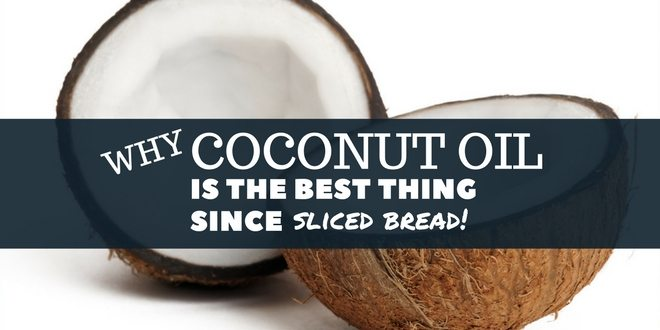 why coconut oil is the best thing since sliced bread