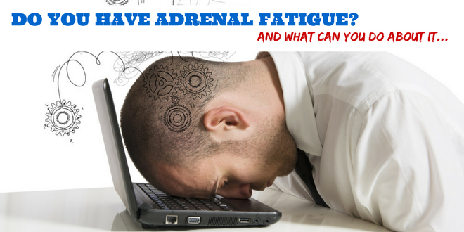 Do you have adrenal fatigue And what can you do about it