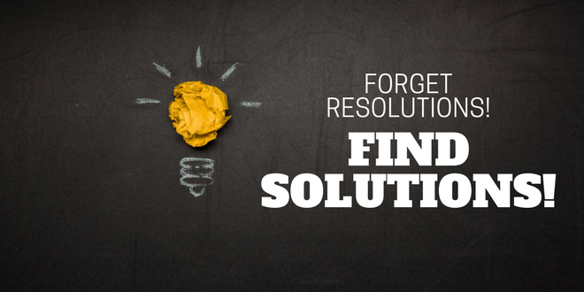 forget resolutions find solutions