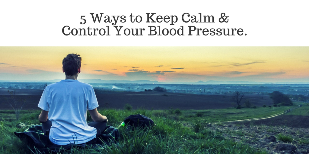 5 Ways to Keep Calm and Control Your Blood Pressure