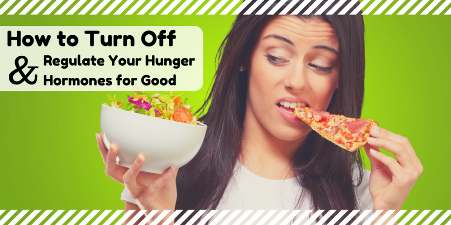 How to Turn Off and Regulate Your Hunger Hormones for Good