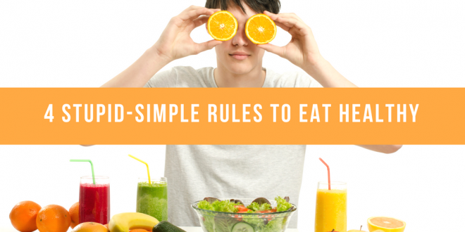 Nutrition can be easy with these 4 stupid simple rules
