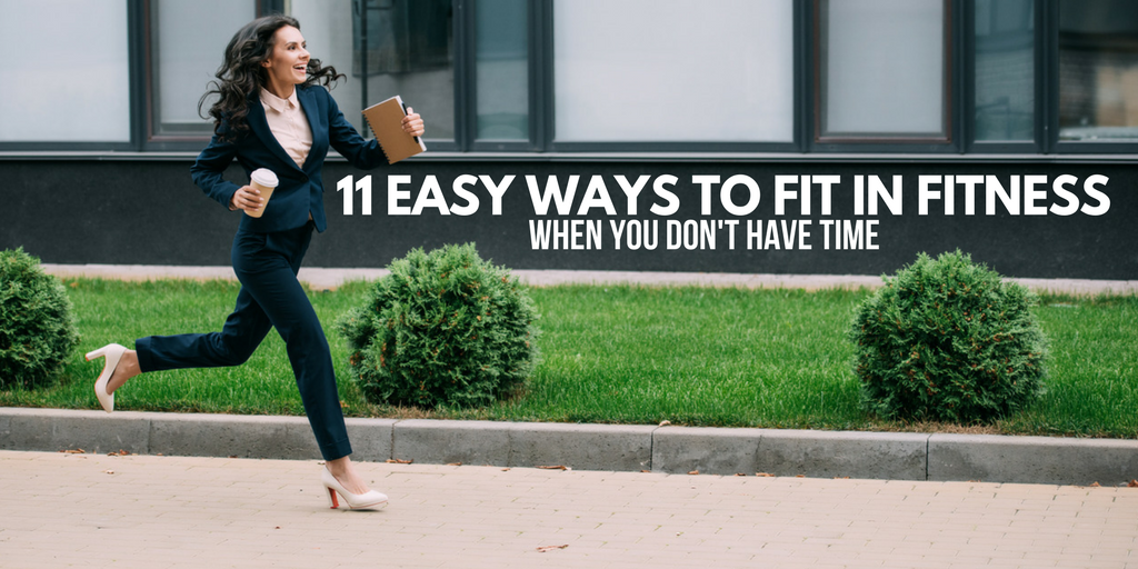 11 Easy Ways to Fit in Fitness When You Don't Have Time