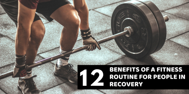 12 Benefits of a Fitness Routine for People in Recovery