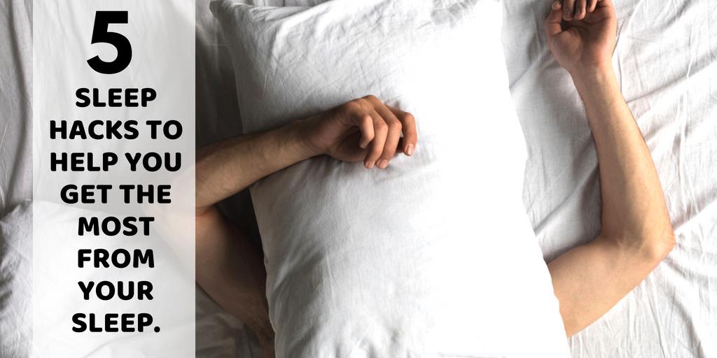 5 Sleep Hacks to Help You Get More From Your Sleep