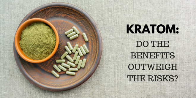 Do the amazing benefits of kratom outweigh the risks