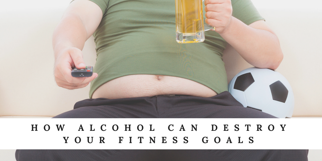 How Alcohol Can Destroy Your Fitness Goals
