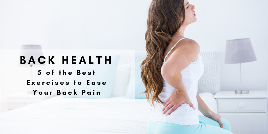 5 of the Best Exercises to Ease Your Back Pain