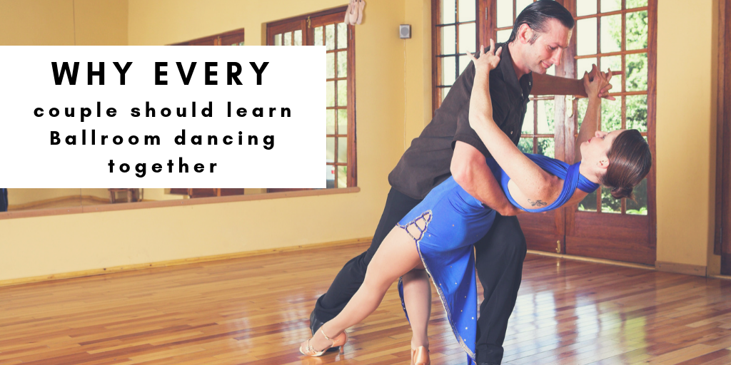 Why every couple should learn Ballroom dancing together
