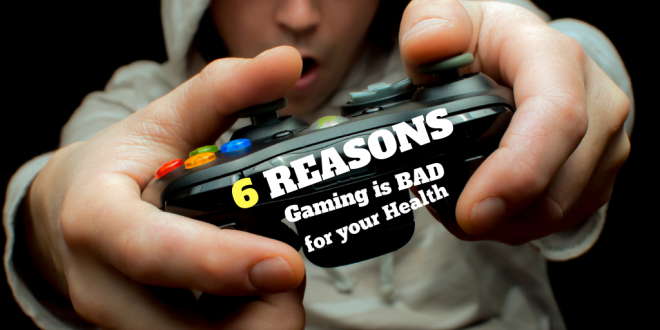 6 Reasons Why Gaming is Bad for Your Health